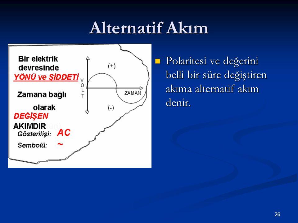 26 Alternatif Akım Polaritesi ve değerini belli bir süre değiştiren akıma alternatif akım denir.