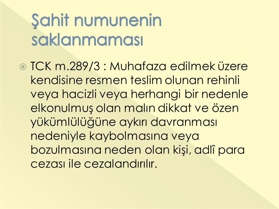  TCK m.289/3 : Muhafaza edilmek üzere kendisine resmen teslim olunan rehinli veya hacizli veya herhangi bir nedenle elkonulmuş olan malın dikkat ve özen yükümlülüğüne aykırı davranması nedeniyle kaybolmasına veya bozulmasına neden olan kişi, adlî para cezası ile cezalandırılır.