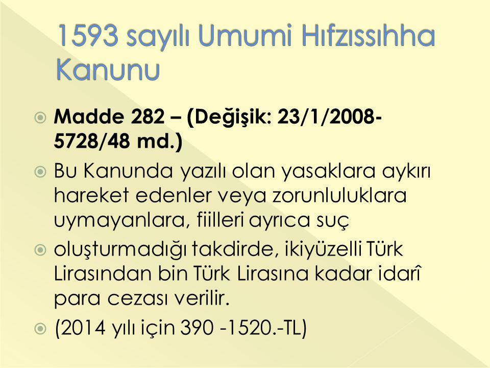  Madde 282 – (Değişik: 23/1/2008- 5728/48 md.)  Bu Kanunda yazılı olan yasaklara aykırı hareket edenler veya zorunluluklara uymayanlara, fiilleri ayrıca suç  oluşturmadığı takdirde, ikiyüzelli Türk Lirasından bin Türk Lirasına kadar idarî para cezası verilir.