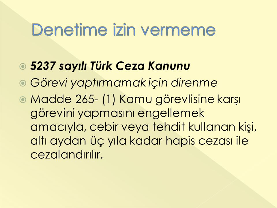  5237 sayılı Türk Ceza Kanunu  Görevi yaptırmamak için direnme  Madde 265- (1) Kamu görevlisine karşı görevini yapmasını engellemek amacıyla, cebir veya tehdit kullanan kişi, altı aydan üç yıla kadar hapis cezası ile cezalandırılır.