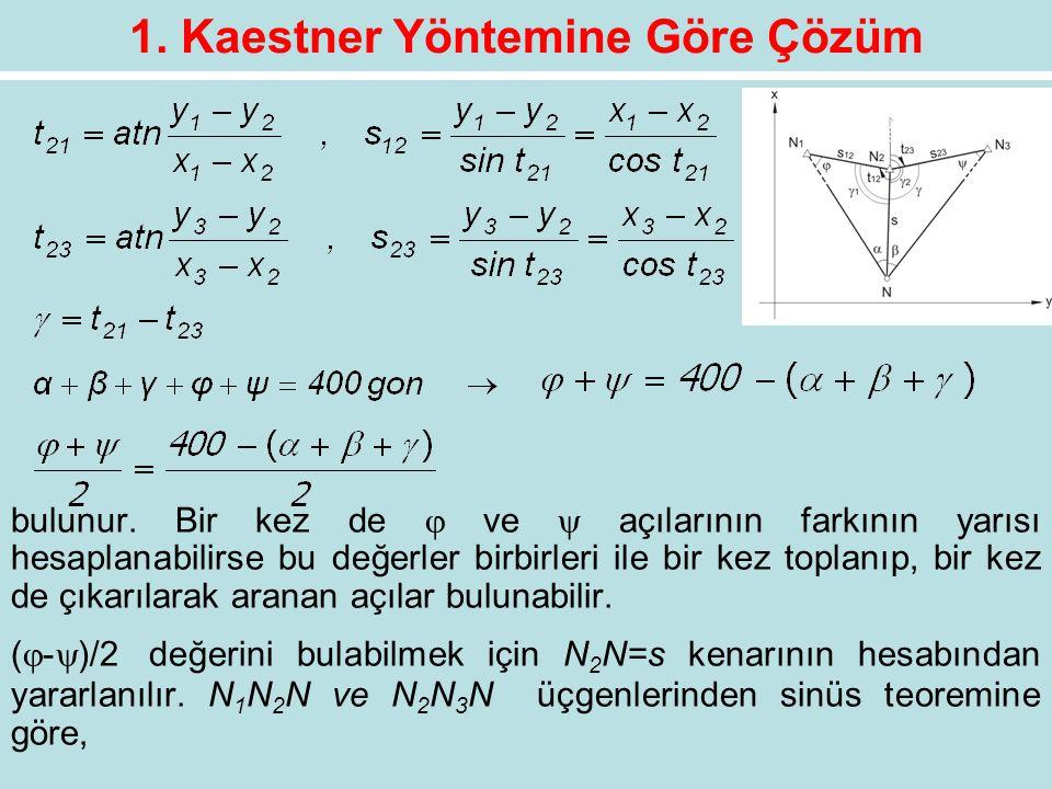 1. Kaestner Yöntemine Göre Çözüm bulunur. Bir kez de  ve  açılarının farkının yarısı hesaplanabilirse bu değerler birbirleri ile bir kez toplanıp, b