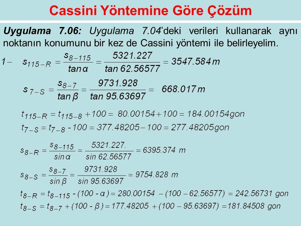 Uygulama 7.06: Uygulama 7.04'deki verileri kullanarak aynı noktanın konumunu bir kez de Cassini yöntemi ile belirleyelim.