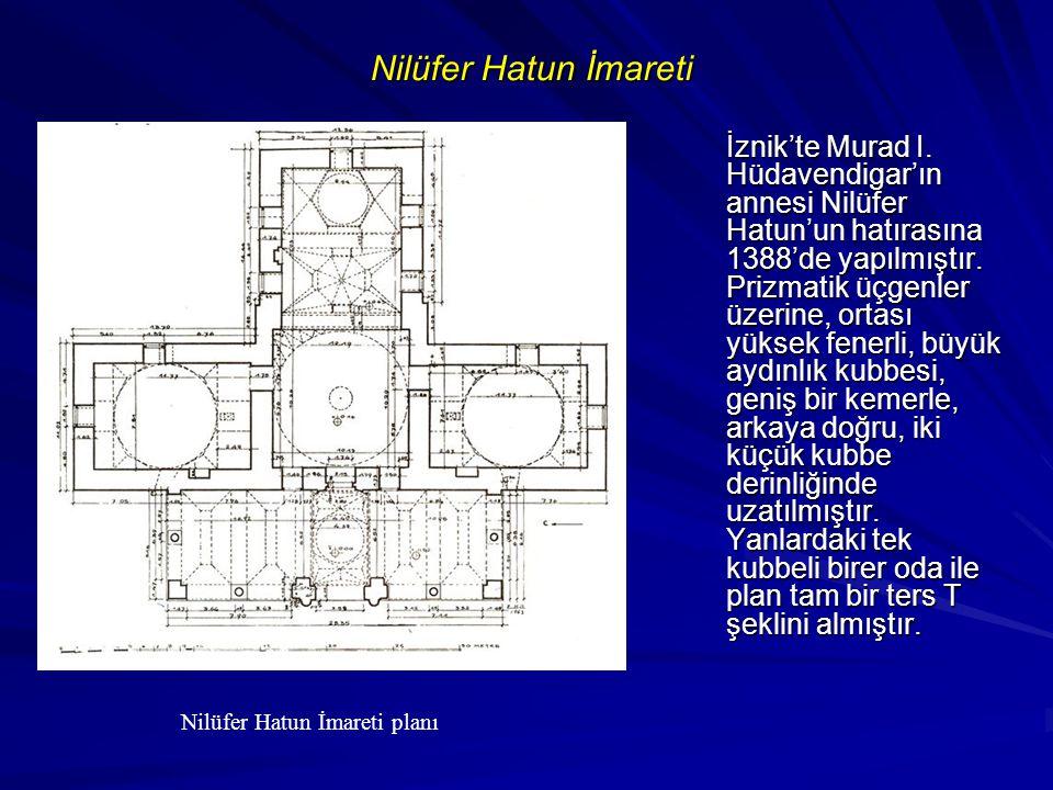Nilüfer Hatun İmareti İznik'te Murad I. Hüdavendigar'ın annesi Nilüfer Hatun'un hatırasına 1388'de yapılmıştır. Prizmatik üçgenler üzerine, ortası yük