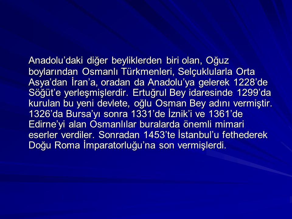 Anadolu'daki diğer beyliklerden biri olan, Oğuz boylarından Osmanlı Türkmenleri, Selçuklularla Orta Asya'dan İran'a, oradan da Anadolu'ya gelerek 1228