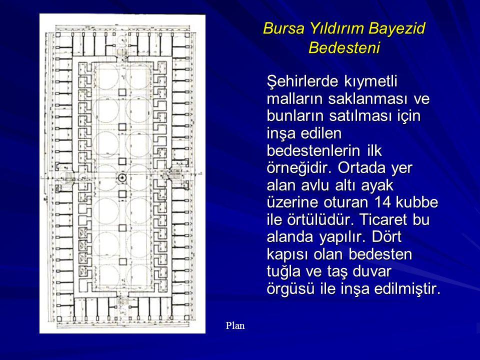 Bursa Yıldırım Bayezid Bedesteni Şehirlerde kıymetli malların saklanması ve bunların satılması için inşa edilen bedestenlerin ilk örneğidir. Ortada ye