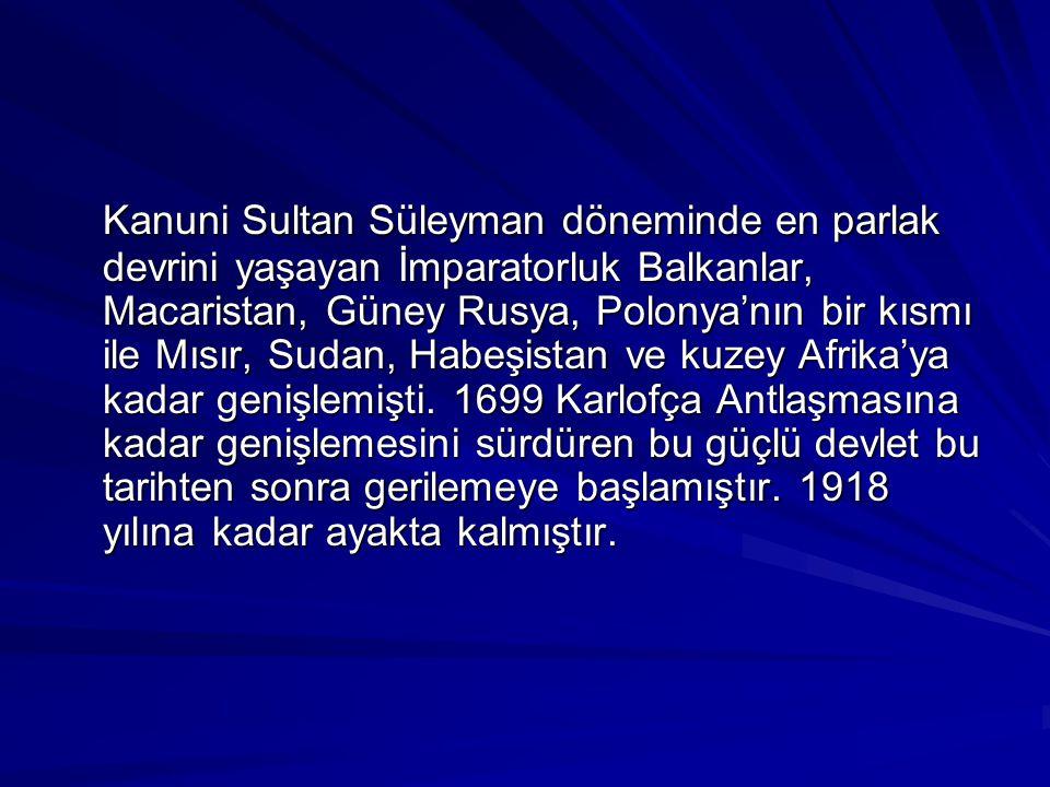 Kanuni Sultan Süleyman döneminde en parlak devrini yaşayan İmparatorluk Balkanlar, Macaristan, Güney Rusya, Polonya'nın bir kısmı ile Mısır, Sudan, Ha