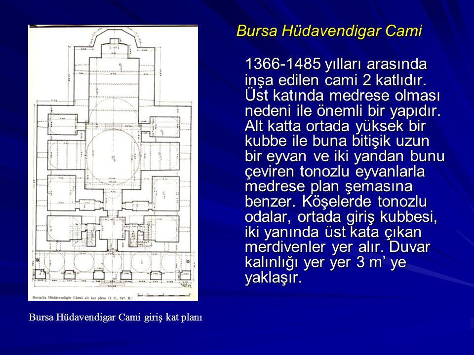Bursa Hüdavendigar Cami 1366-1485 yılları arasında inşa edilen cami 2 katlıdır. Üst katında medrese olması nedeni ile önemli bir yapıdır. Alt katta or