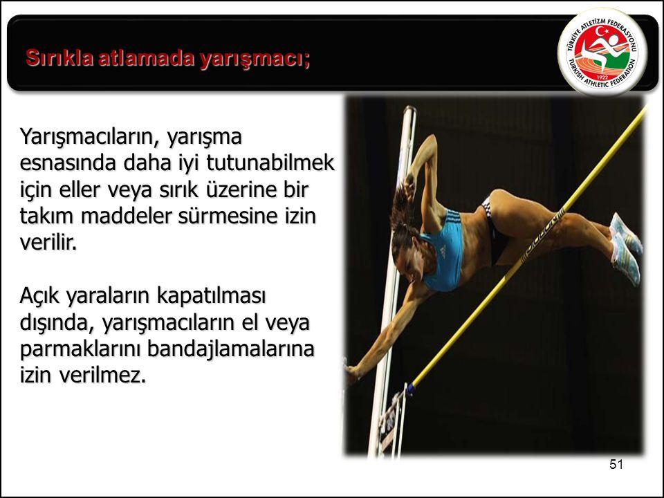 51 Sırıkla atlamada yarışmacı; Yarışmacıların, yarışma esnasında daha iyi tutunabilmek için eller veya sırık üzerine bir takım maddeler sürmesine izin