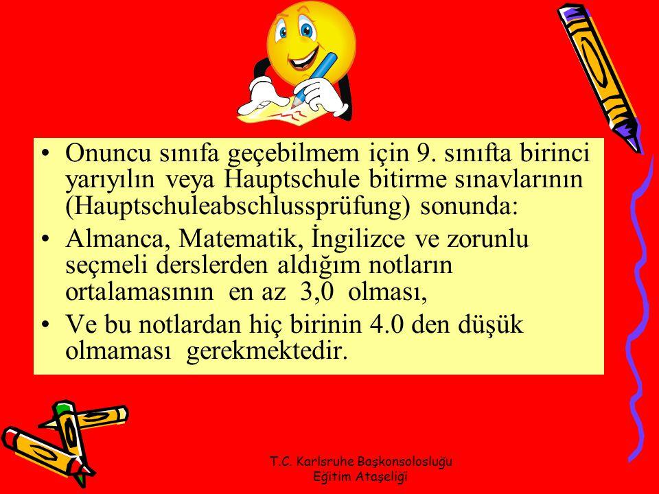 T.C. Karlsruhe Başkonsolosluğu Eğitim Ataşeliği Onuncu sınıfa geçebilmem için 9. sınıfta birinci yarıyılın veya Hauptschule bitirme sınavlarının (Haup