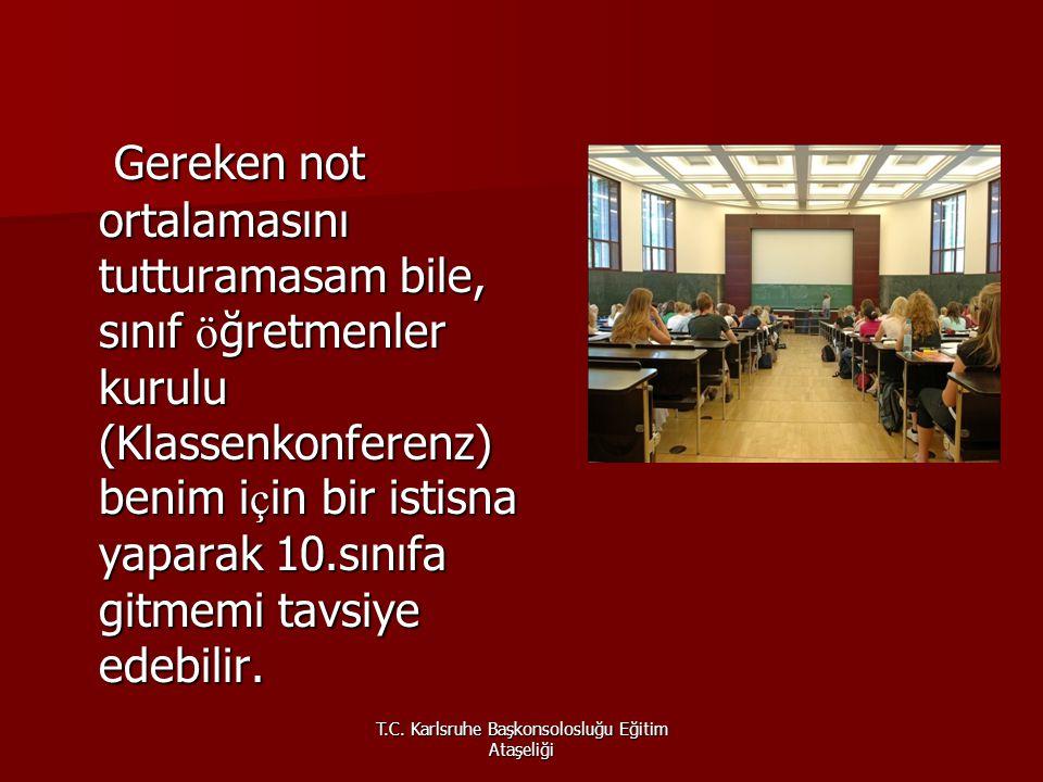 T.C. Karlsruhe Başkonsolosluğu Eğitim Ataşeliği Gereken not ortalamasını tutturamasam bile, sınıf ö ğretmenler kurulu (Klassenkonferenz) benim i ç in