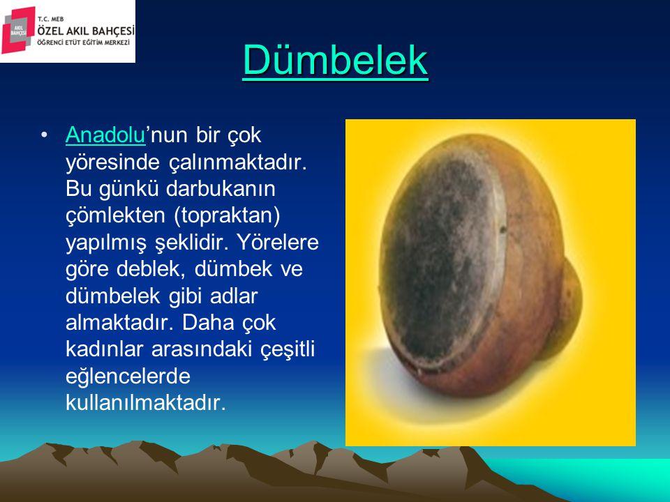 Dümbelek Anadolu'nun bir çok yöresinde çalınmaktadır. Bu günkü darbukanın çömlekten (topraktan) yapılmış şeklidir. Yörelere göre deblek, dümbek ve düm