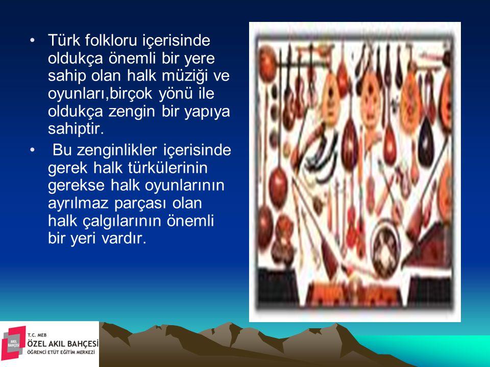 Türk folkloru içerisinde oldukça önemli bir yere sahip olan halk müziği ve oyunları,birçok yönü ile oldukça zengin bir yapıya sahiptir. Bu zenginlikle