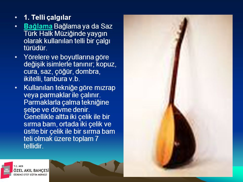 1. Telli çalgılar Bağlama Bağlama ya da Saz Türk Halk Müziğinde yaygın olarak kullanılan telli bir çalgı türüdür.Bağlama Yörelere ve boyutlarına göre