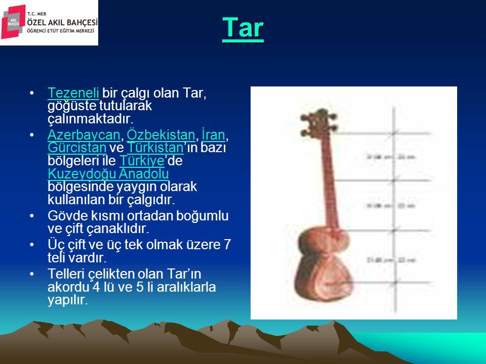 Tar Tezeneli bir çalgı olan Tar, göğüste tutularak çalınmaktadır.Tezeneli Azerbaycan, Özbekistan, İran, Gürcistan ve Türkistan'ın bazı bölgeleri ile T