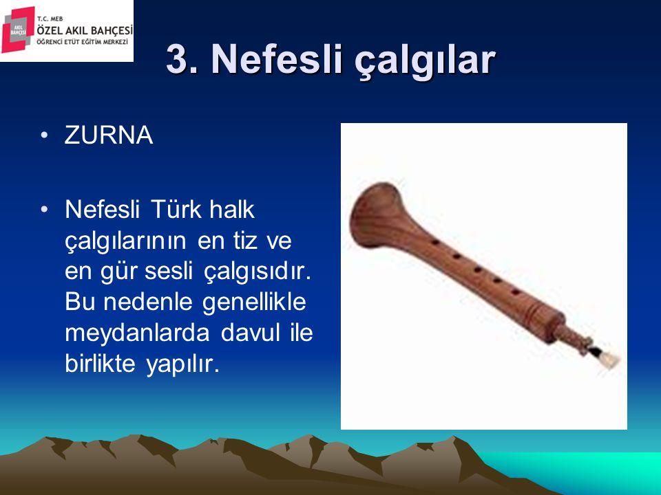 3. Nefesli çalgılar ZURNA Nefesli Türk halk çalgılarının en tiz ve en gür sesli çalgısıdır. Bu nedenle genellikle meydanlarda davul ile birlikte yapıl