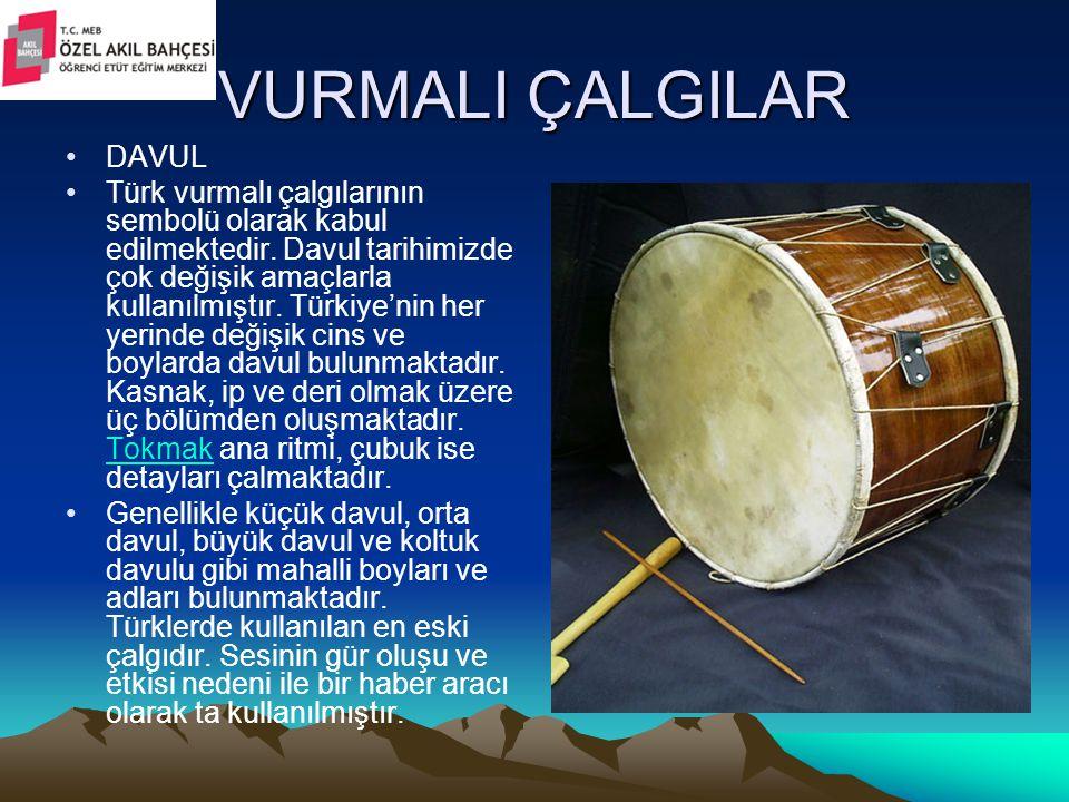 VURMALI ÇALGILAR DAVUL Türk vurmalı çalgılarının sembolü olarak kabul edilmektedir. Davul tarihimizde çok değişik amaçlarla kullanılmıştır. Türkiye'ni