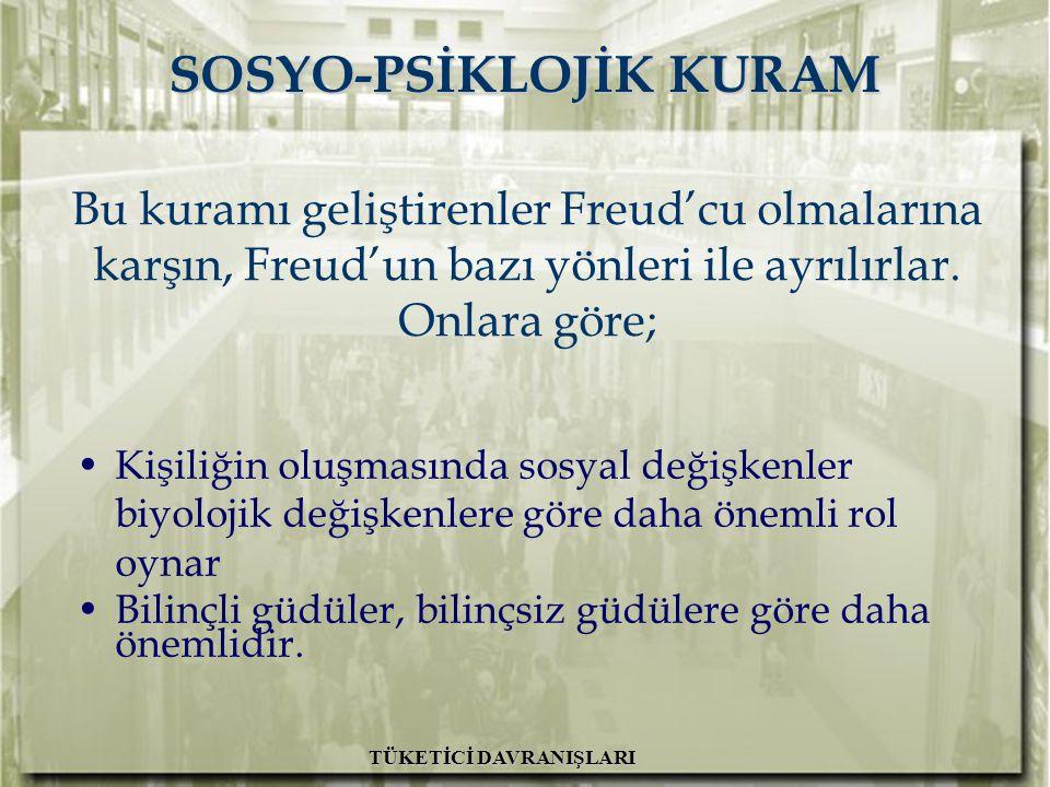 A.H. İslamoğlu R. Altunışık TÜKETİCİ DAVRANIŞLARI Bu kuramı geliştirenler Freud'cu olmalarına karşın, Freud'un bazı yönleri ile ayrılırlar. Onlara gör