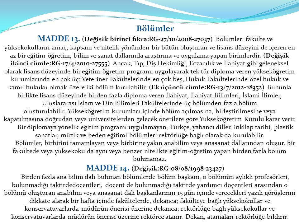 Bölümler MADDE 13. (Değişik birinci fıkra:RG-27/10/2008-27037) Bölümler; fakülte ve yüksekokulların amaç, kapsam ve nitelik yönünden bir bütün oluştur