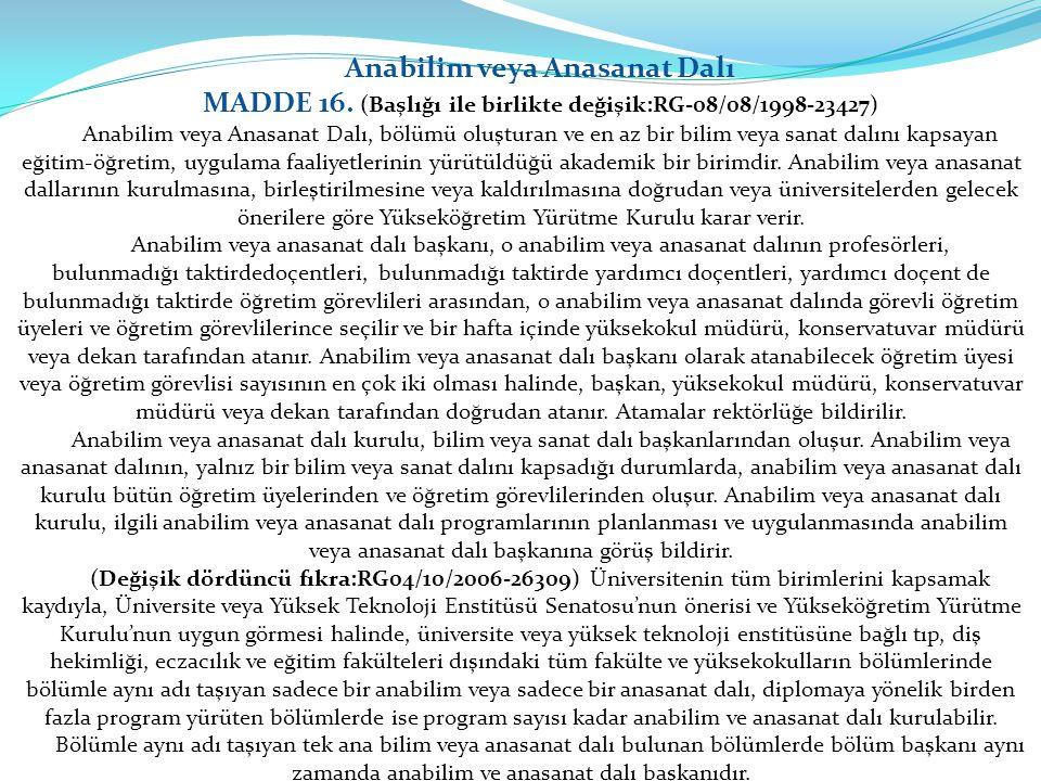 Anabilim veya Anasanat Dalı MADDE 16. (Başlığı ile birlikte değişik:RG-08/08/1998-23427) Anabilim veya Anasanat Dalı, bölümü oluşturan ve en az bir bi