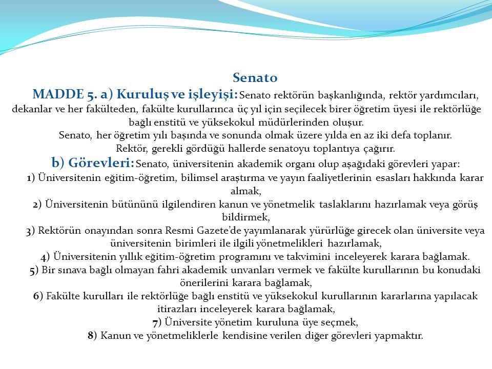Senato MADDE 5. a) Kuruluş ve işleyişi: Senato rektörün başkanlığında, rektör yardımcıları, dekanlar ve her fakülteden, fakülte kurullarınca üç yıl iç