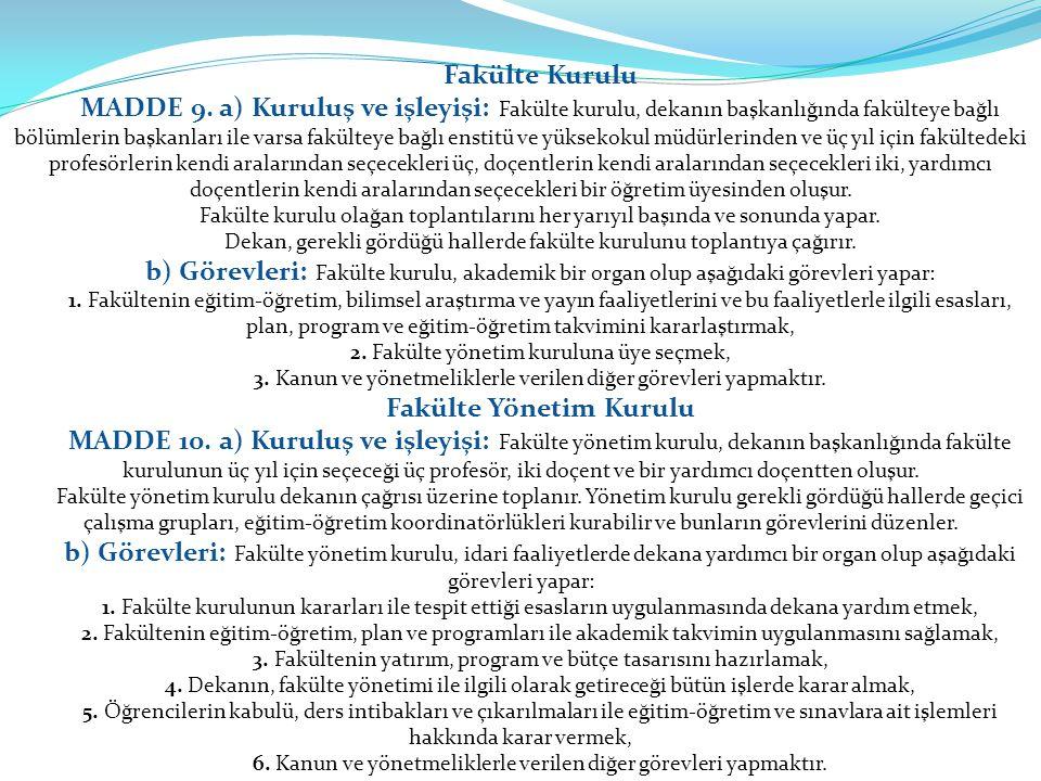 Fakülte Kurulu MADDE 9. a) Kuruluş ve işleyişi: Fakülte kurulu, dekanın başkanlığında fakülteye bağlı bölümlerin başkanları ile varsa fakülteye bağlı