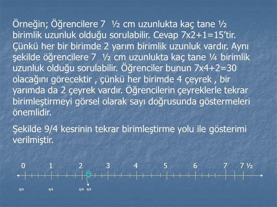 Örneğin; Öğrencilere 7 ½ cm uzunlukta kaç tane ½ birimlik uzunluk olduğu sorulabilir. Cevap 7x2+1=15'tir. Çünkü her bir birimde 2 yarım birimlik uzunl