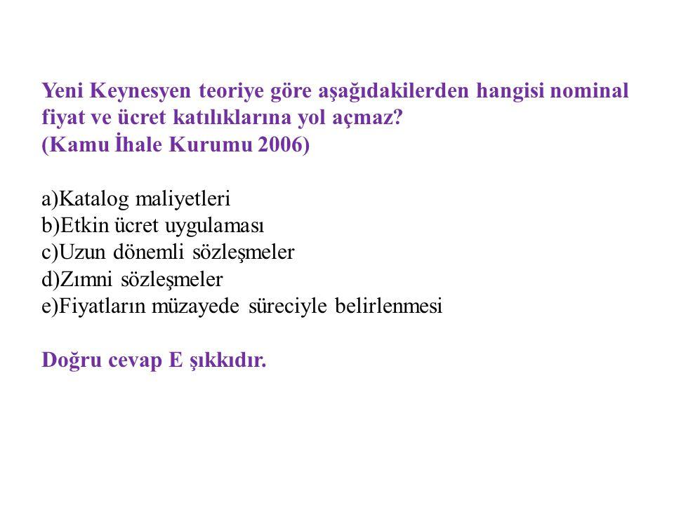 Yeni Keynesyen teoriye göre aşağıdakilerden hangisi nominal fiyat ve ücret katılıklarına yol açmaz? (Kamu İhale Kurumu 2006) a)Katalog maliyetleri b)E