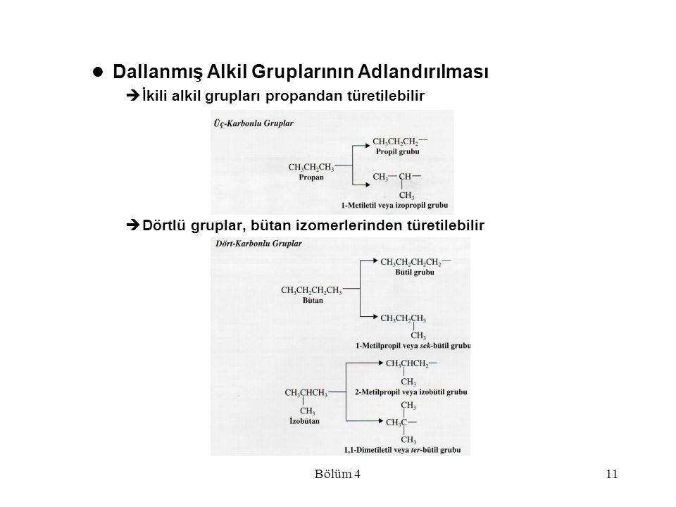 Bölüm 411 Dallanmış Alkil Gruplarının Adlandırılması  İkili alkil grupları propandan türetilebilir  Dörtlü gruplar, bütan izomerlerinden türetilebil