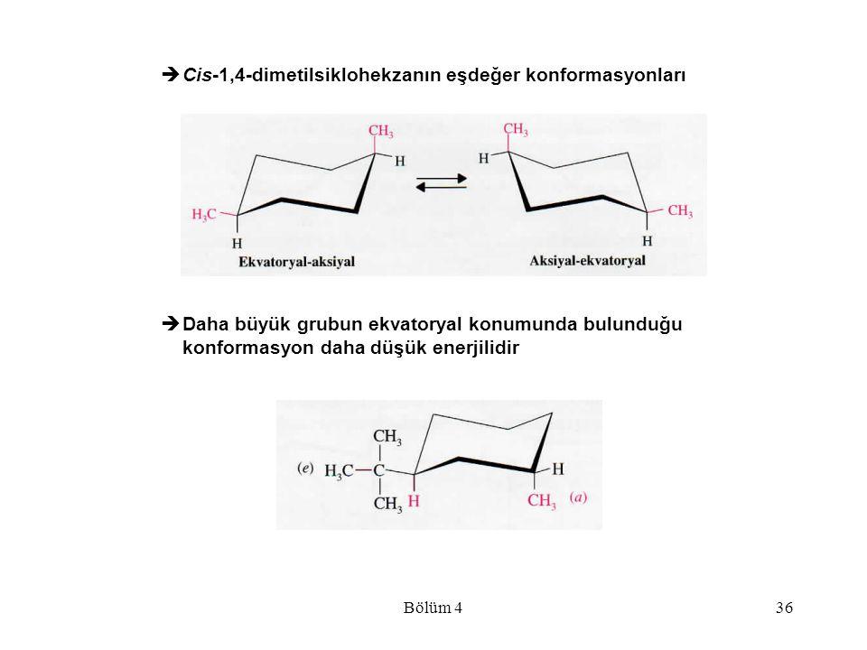 Bölüm 436  Cis-1,4-dimetilsiklohekzanın eşdeğer konformasyonları  Daha büyük grubun ekvatoryal konumunda bulunduğu konformasyon daha düşük enerjilid