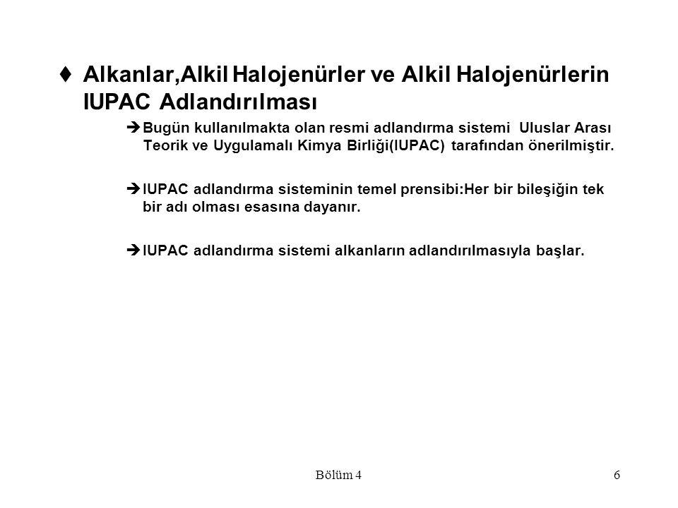 Bölüm 46  Alkanlar,Alkil Halojenürler ve Alkil Halojenürlerin IUPAC Adlandırılması  Bugün kullanılmakta olan resmi adlandırma sistemi Uluslar Arası