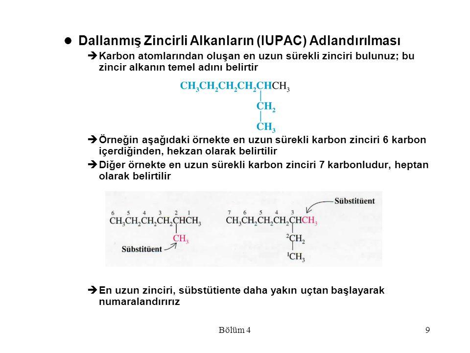 Bölüm 49 Dallanmış Zincirli Alkanların (IUPAC) Adlandırılması  Karbon atomlarından oluşan en uzun sürekli zinciri bulunuz; bu zincir alkanın temel ad