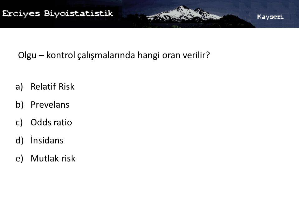 Olgu – kontrol çalışmalarında hangi oran verilir? a)Relatif Risk b)Prevelans c)Odds ratio d)İnsidans e)Mutlak risk