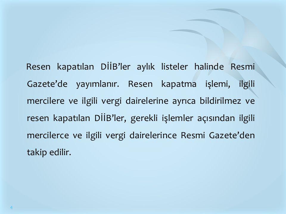 4 Resen kapatılan DİİB'ler aylık listeler halinde Resmi Gazete'de yayımlanır.