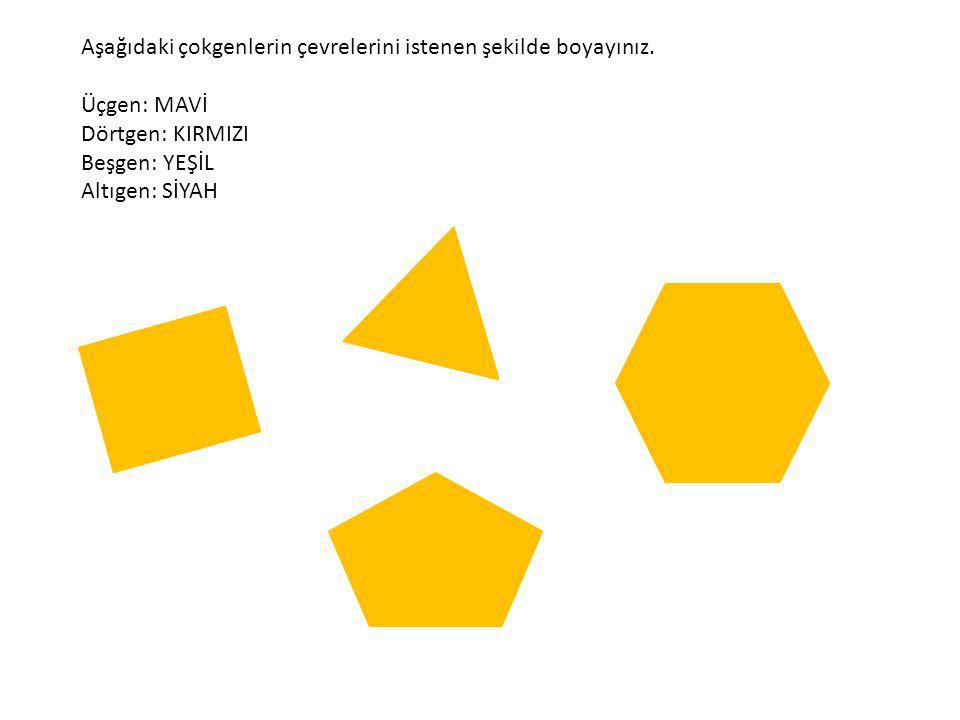 Aşağıdaki çokgenlerin çevrelerini istenen şekilde boyayınız. Üçgen: MAVİ Dörtgen: KIRMIZI Beşgen: YEŞİL Altıgen: SİYAH