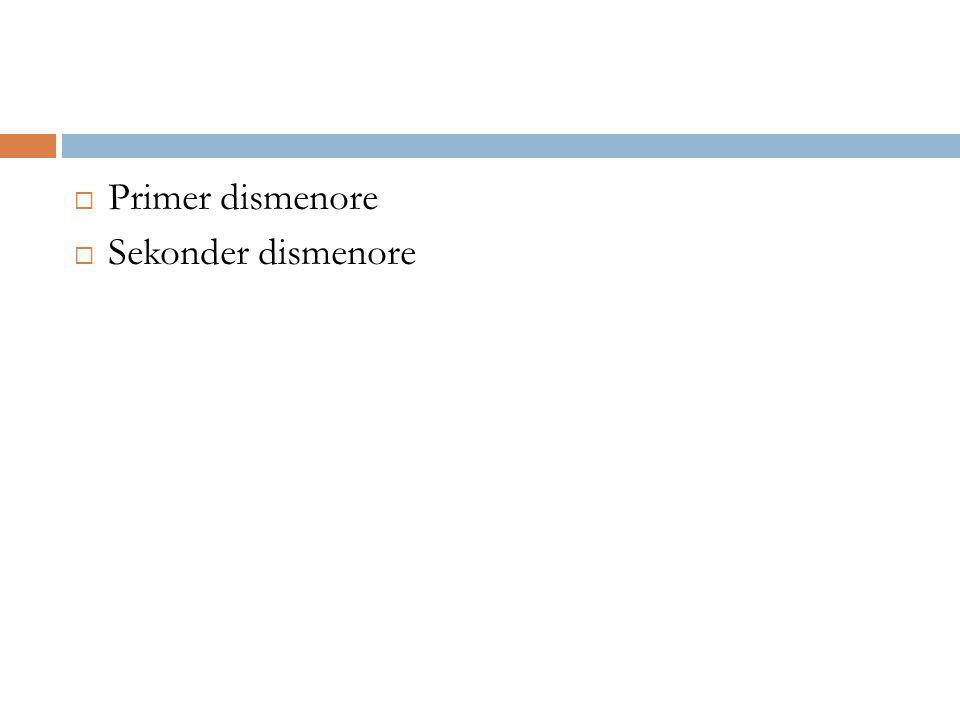 Primer dismenore  Organik bir neden yoktur  ağrı endometriyal prostaglandin salınımıyla ilişkilidir.