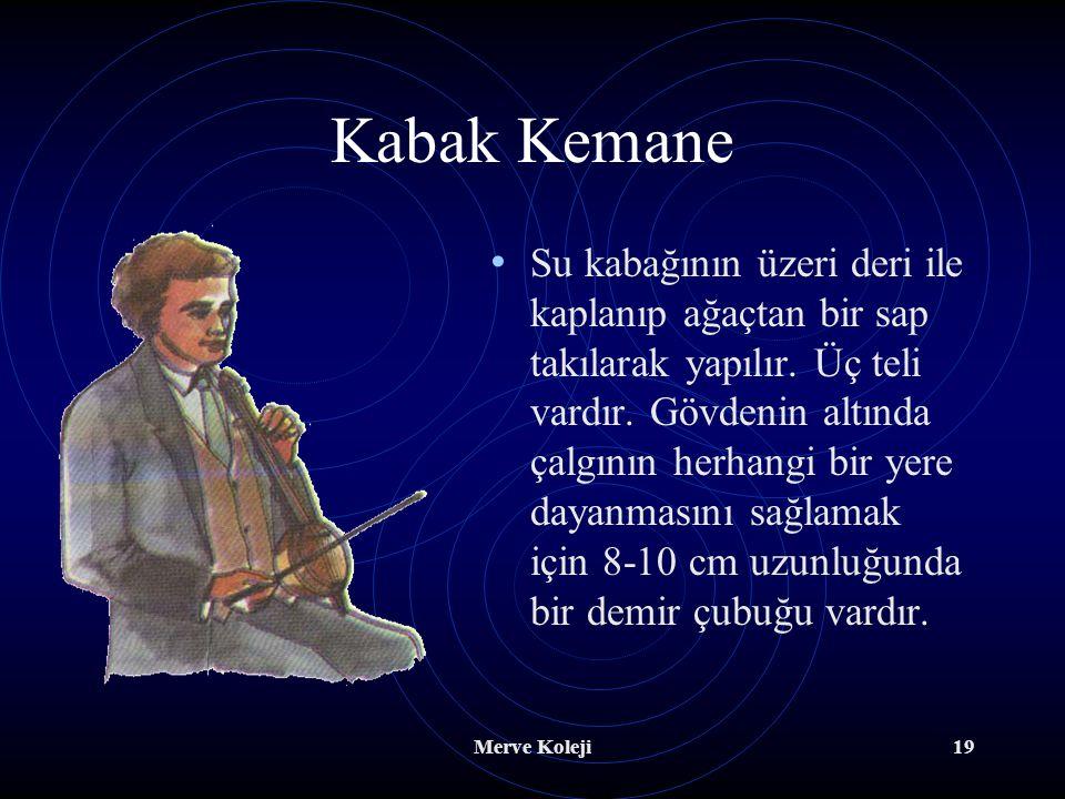 Merve Koleji18 Türk Müziği Telli Çalgıları A. Yay ile çalınanlar Kemençe Üç telli bir çalgıdır. Güçlü ve parlak bir sesi vardır. Klasik Türk müziğinde