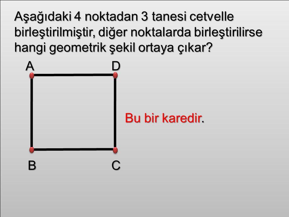 Aşağıdaki 4 noktadan 3 tanesi cetvelle birleştirilmiştir, diğer noktalarda birleştirilirse hangi geometrik şekil ortaya çıkar.