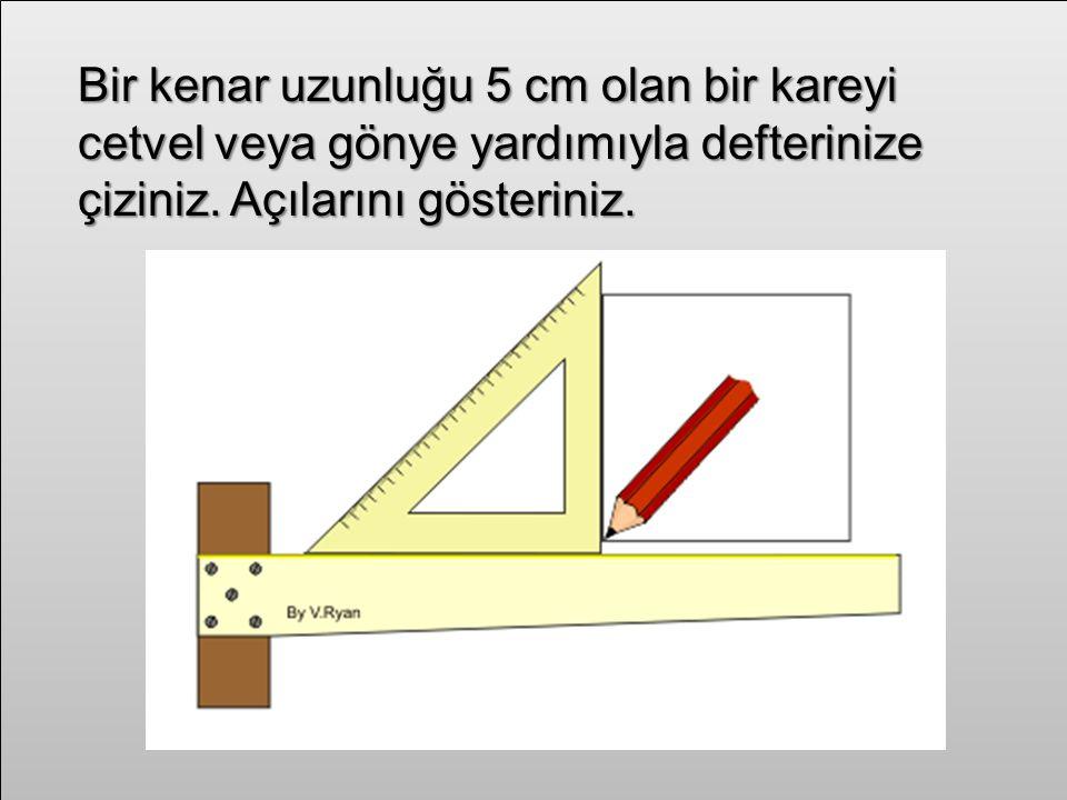 Bir kenar uzunluğu 5 cm olan bir kareyi cetvel veya gönye yardımıyla defterinize çiziniz.