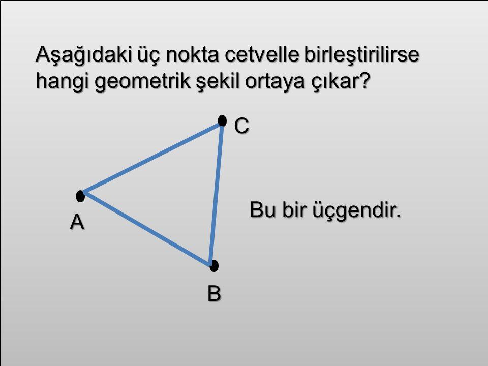 Aşağıdaki üç nokta cetvelle birleştirilirse hangi geometrik şekil ortaya çıkar.