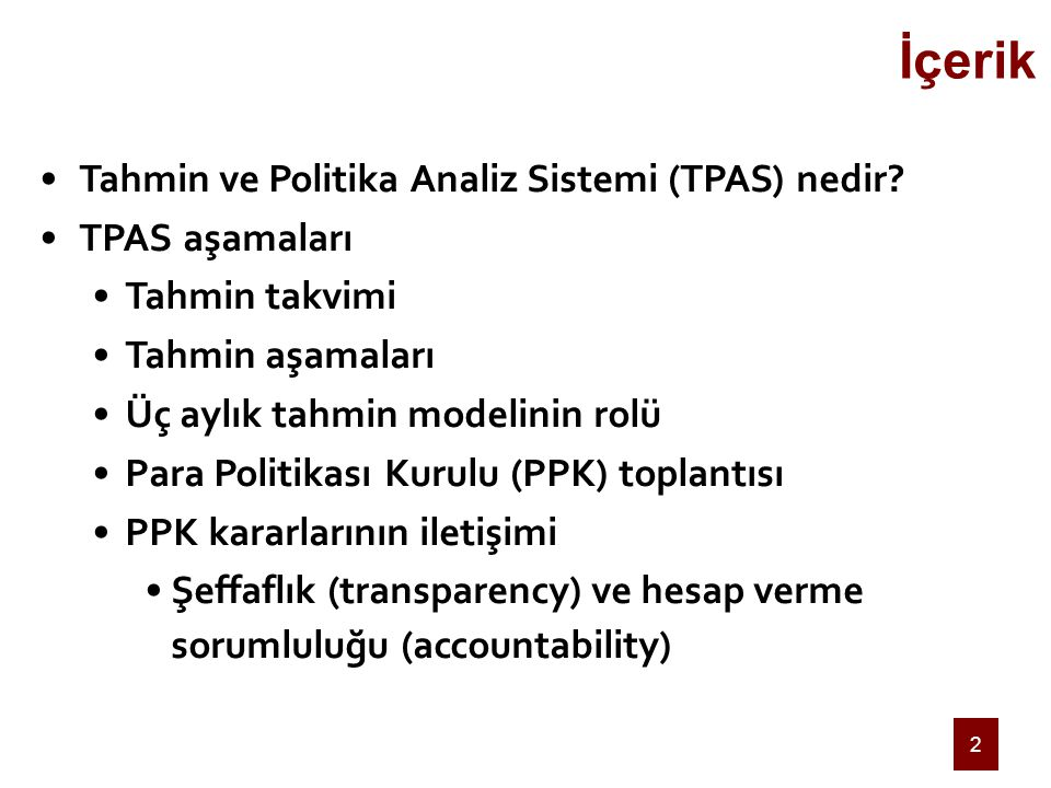 2 Tahmin ve Politika Analiz Sistemi (TPAS) nedir? TPAS aşamaları Tahmin takvimi Tahmin aşamaları Üç aylık tahmin modelinin rolü Para Politikası Kurulu