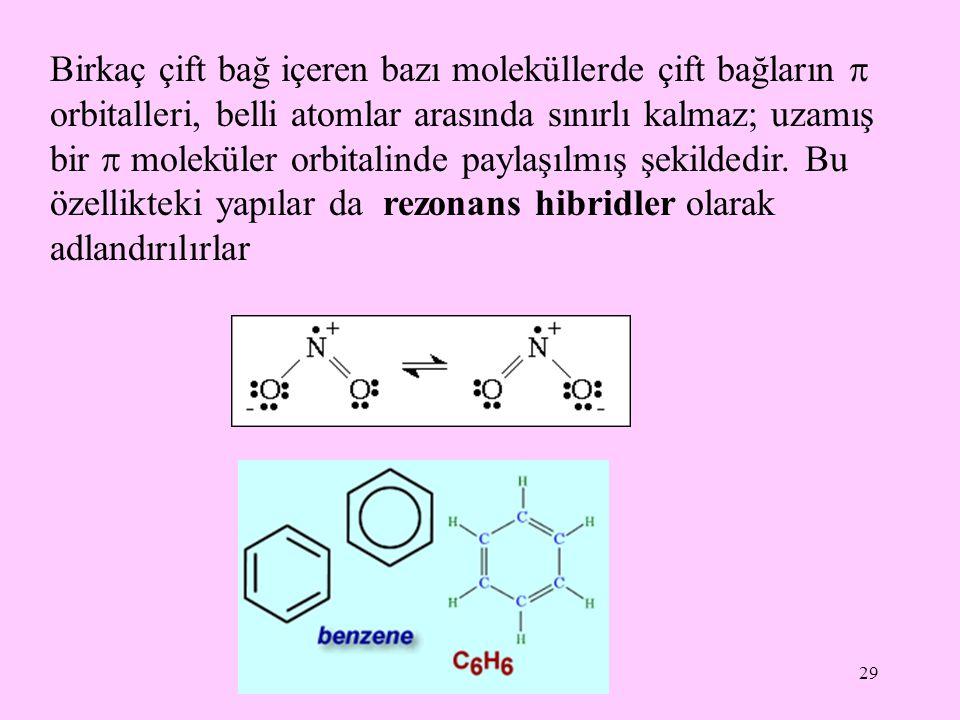 29 Birkaç çift bağ içeren bazı moleküllerde çift bağların  orbitalleri, belli atomlar arasında sınırlı kalmaz; uzamış bir  moleküler orbitalinde pay