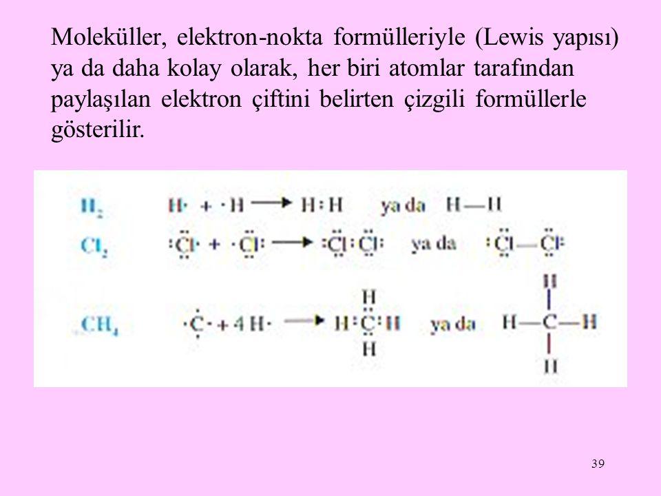 39 Moleküller, elektron-nokta formülleriyle (Lewis yapısı) ya da daha kolay olarak, her biri atomlar tarafından paylaşılan elektron çiftini belirten ç