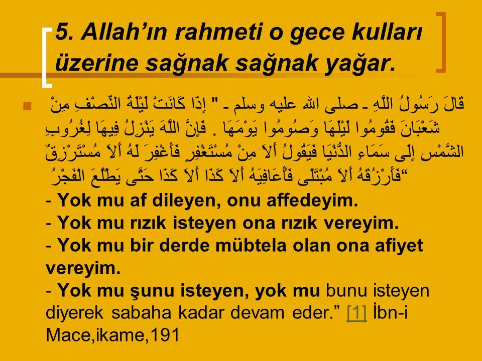 5.Allah'ın rahmeti o gece kulları üzerine sağnak sağnak yağar.