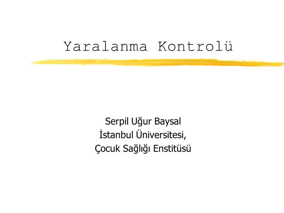 Yaralanma Kontrolü Serpil Uğur Baysal İstanbul Üniversitesi, Çocuk Sağlığı Enstitüsü