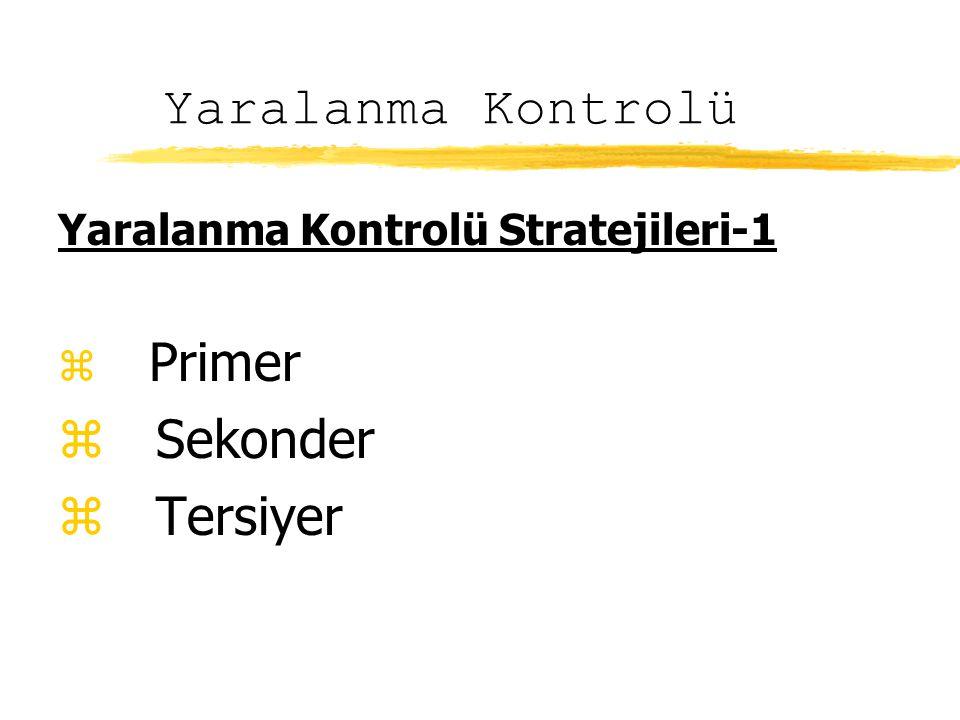 Yaralanma Kontrolü Yaralanma Kontrolü Stratejileri-1 z Primer z Sekonder z Tersiyer