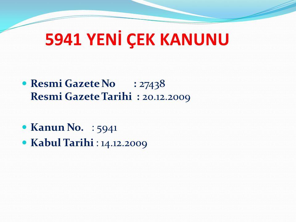 5941 YENİ ÇEK KANUNU Resmi Gazete No : 27438 Resmi Gazete Tarihi : 20.12.2009 Kanun No.