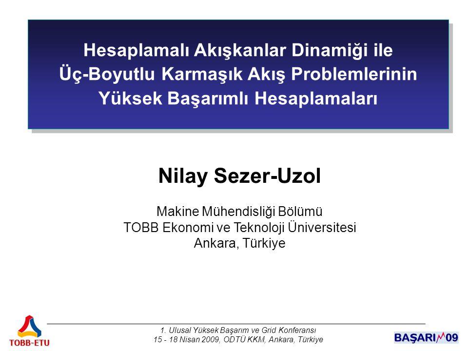 1. Ulusal Yüksek Başarım ve Grid Konferansı 15 - 18 Nisan 2009, ODTÜ KKM, Ankara, Türkiye TOBB-ETU Hesaplamalı Akışkanlar Dinamiği ile Üç-Boyutlu Karm