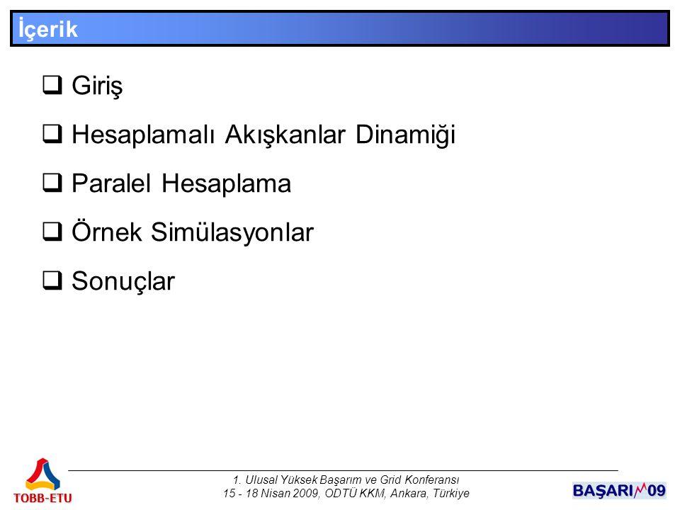 1. Ulusal Yüksek Başarım ve Grid Konferansı 15 - 18 Nisan 2009, ODTÜ KKM, Ankara, Türkiye TOBB-ETU  Giriş  Hesaplamalı Akışkanlar Dinamiği  Paralel