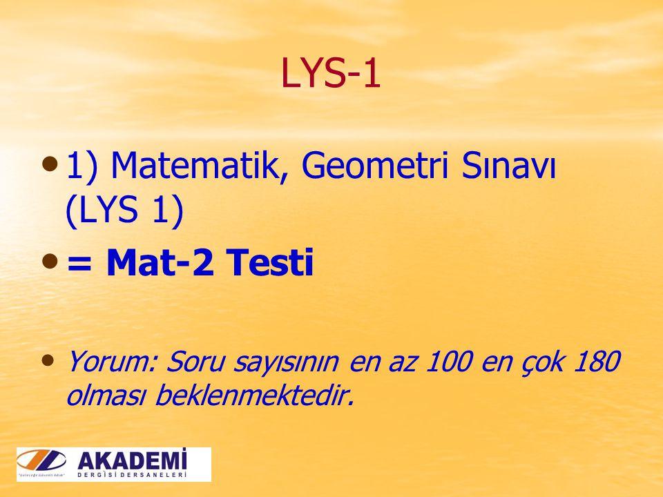 LYS-1 1) Matematik, Geometri Sınavı (LYS 1) = Mat-2 Testi Yorum: Soru sayısının en az 100 en çok 180 olması beklenmektedir.