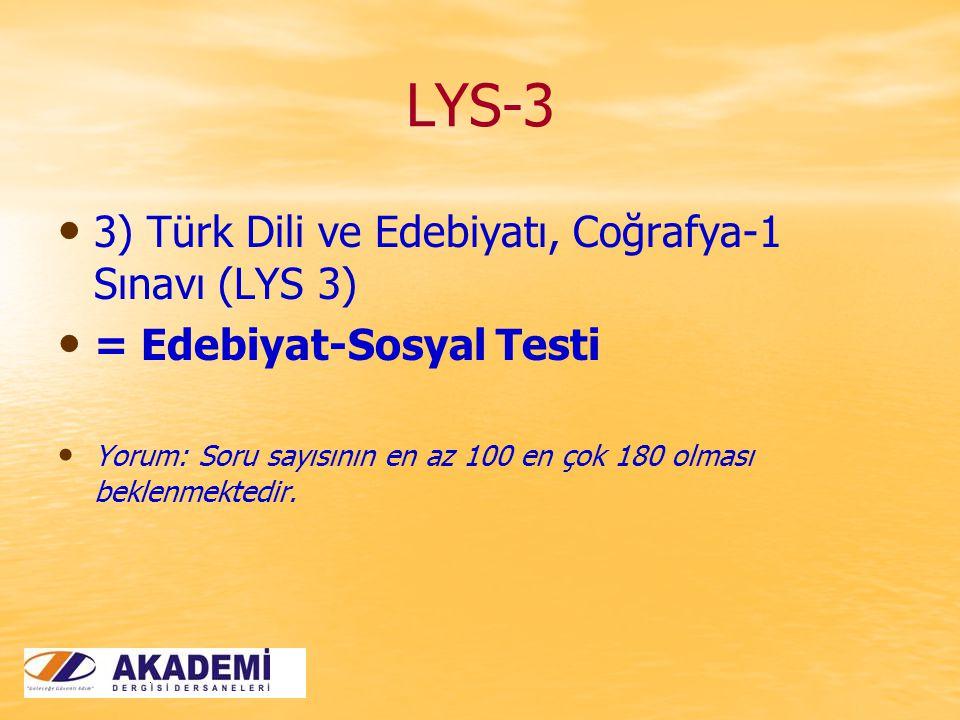 LYS-3 3) Türk Dili ve Edebiyatı, Coğrafya-1 Sınavı (LYS 3) = Edebiyat-Sosyal Testi Yorum: Soru sayısının en az 100 en çok 180 olması beklenmektedir.